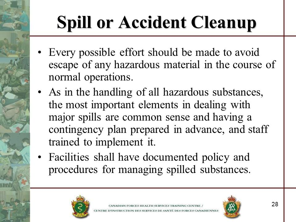 28 Spill or Accident Cleanup Every possible effort should be made to avoid escape of any hazardous material in the course of normal operations. As in