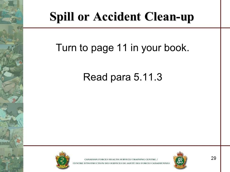 29 Spill or Accident Clean-up Turn to page 11 in your book. Read para 5.11.3
