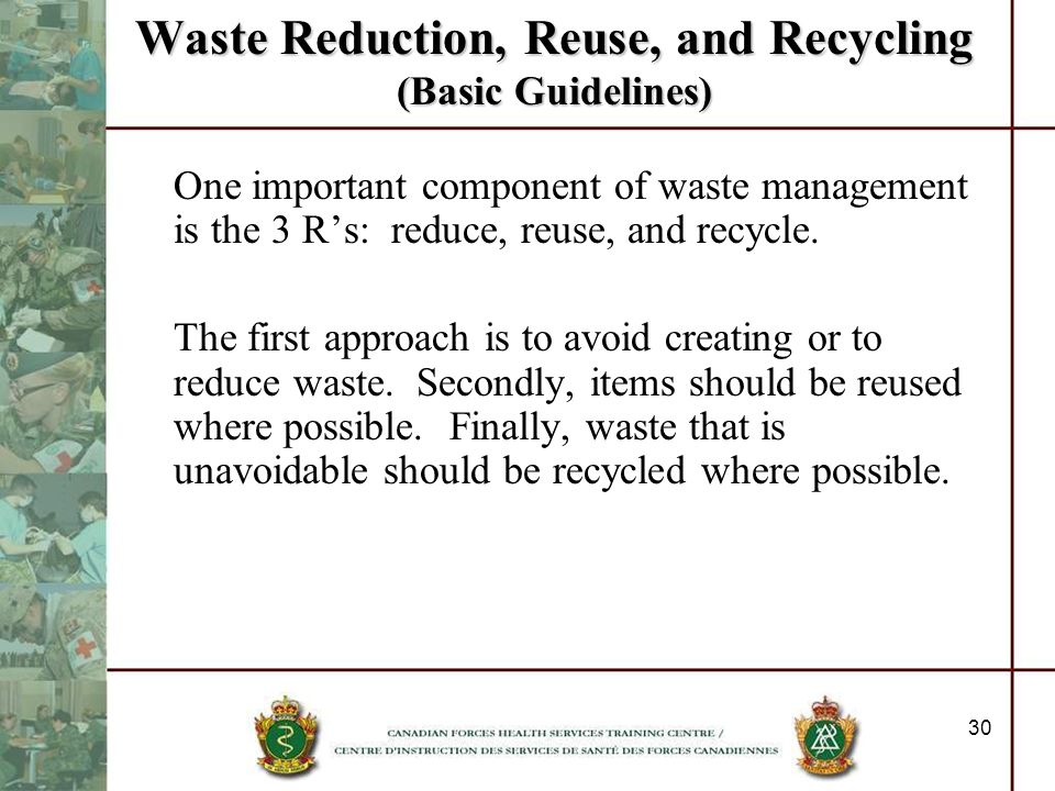 30 Waste Reduction, Reuse, and Recycling (Basic Guidelines) One important component of waste management is the 3 Rs: reduce, reuse, and recycle. The f