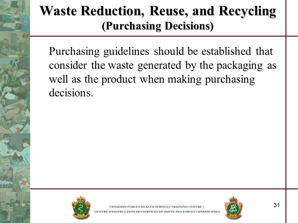 31 Waste Reduction, Reuse, and Recycling (Purchasing Decisions) Purchasing guidelines should be established that consider the waste generated by the p