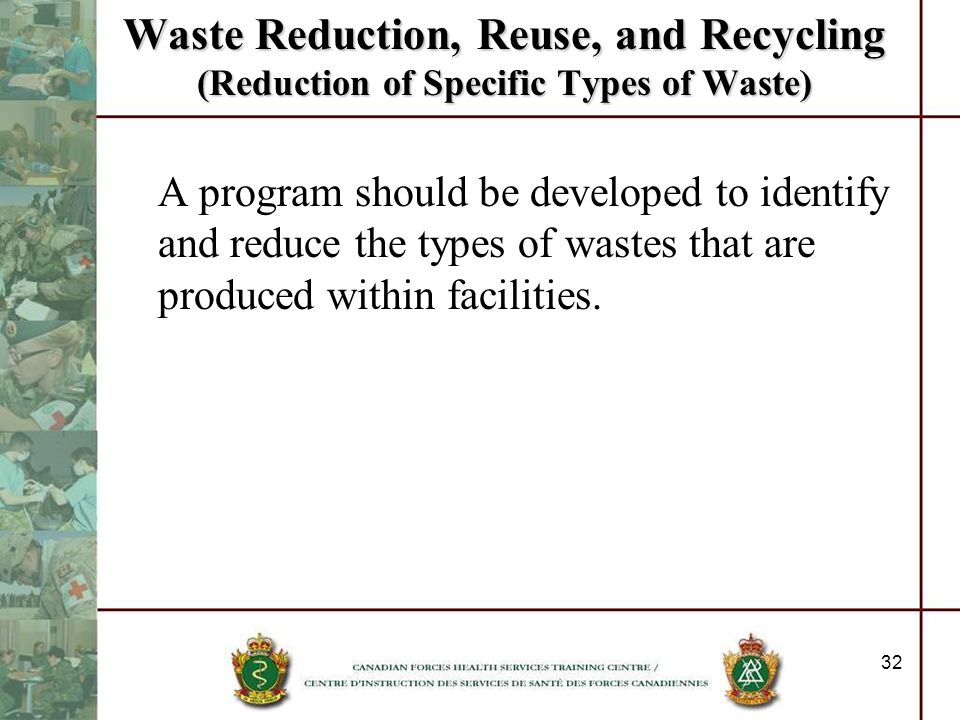32 Waste Reduction, Reuse, and Recycling (Reduction of Specific Types of Waste) A program should be developed to identify and reduce the types of wast