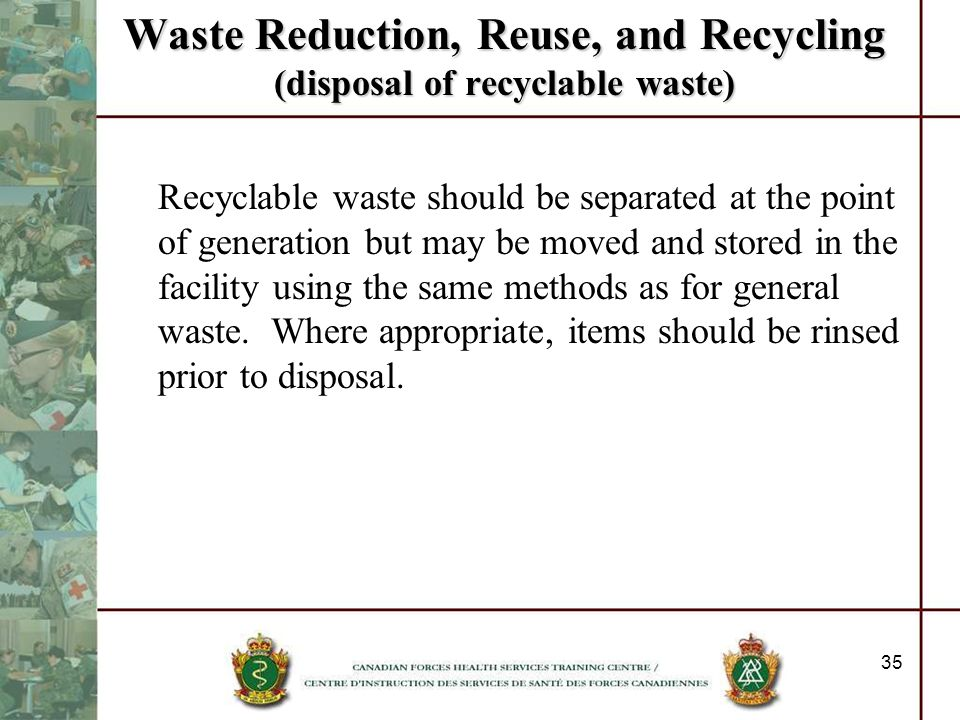 35 Waste Reduction, Reuse, and Recycling (disposal of recyclable waste) Recyclable waste should be separated at the point of generation but may be mov