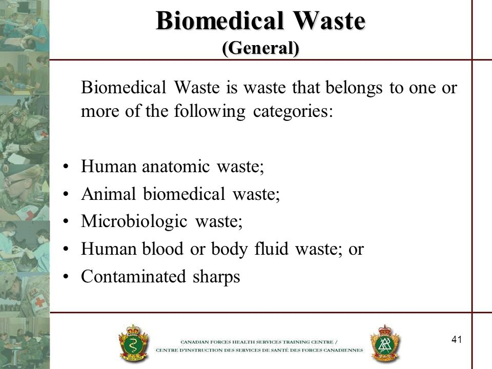 41 Biomedical Waste (General) Biomedical Waste is waste that belongs to one or more of the following categories: Human anatomic waste; Animal biomedic