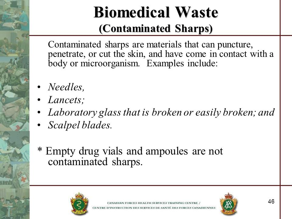 46 Biomedical Waste (Contaminated Sharps) Contaminated sharps are materials that can puncture, penetrate, or cut the skin, and have come in contact wi