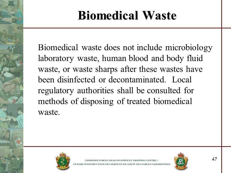 47 Biomedical Waste Biomedical waste does not include microbiology laboratory waste, human blood and body fluid waste, or waste sharps after these was