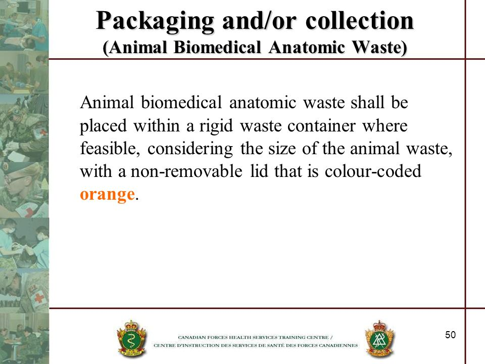 50 Packaging and/or collection (Animal Biomedical Anatomic Waste) Animal biomedical anatomic waste shall be placed within a rigid waste container wher