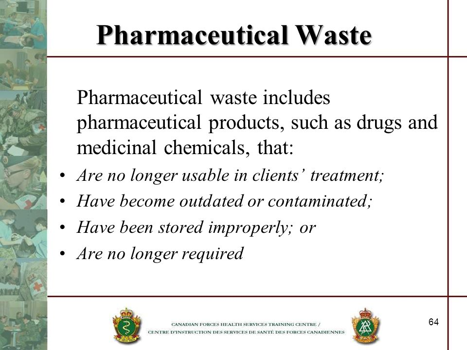 Pharmaceutical Waste Pharmaceutical waste includes pharmaceutical products, such as drugs and medicinal chemicals, that: Are no longer usable in clien