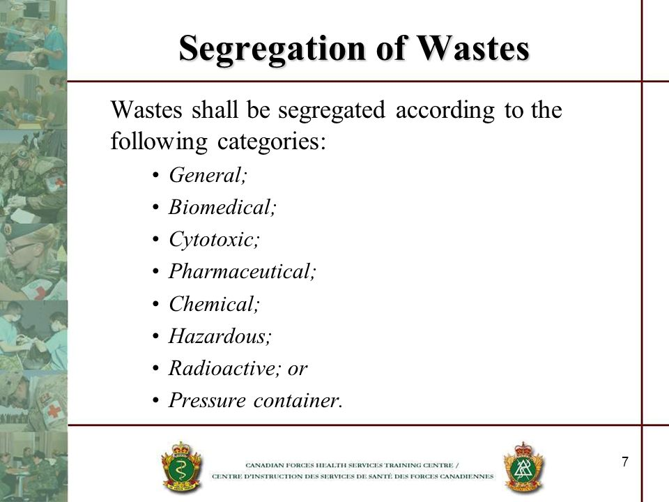 7 Segregation of Wastes Wastes shall be segregated according to the following categories: General; Biomedical; Cytotoxic; Pharmaceutical; Chemical; Ha