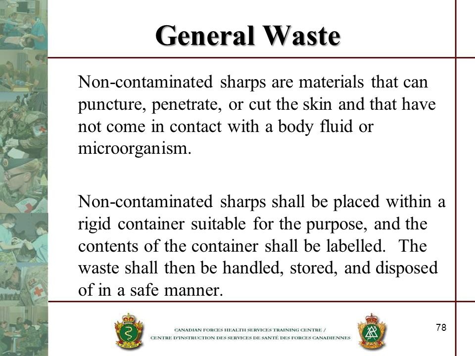 General Waste Non-contaminated sharps are materials that can puncture, penetrate, or cut the skin and that have not come in contact with a body fluid