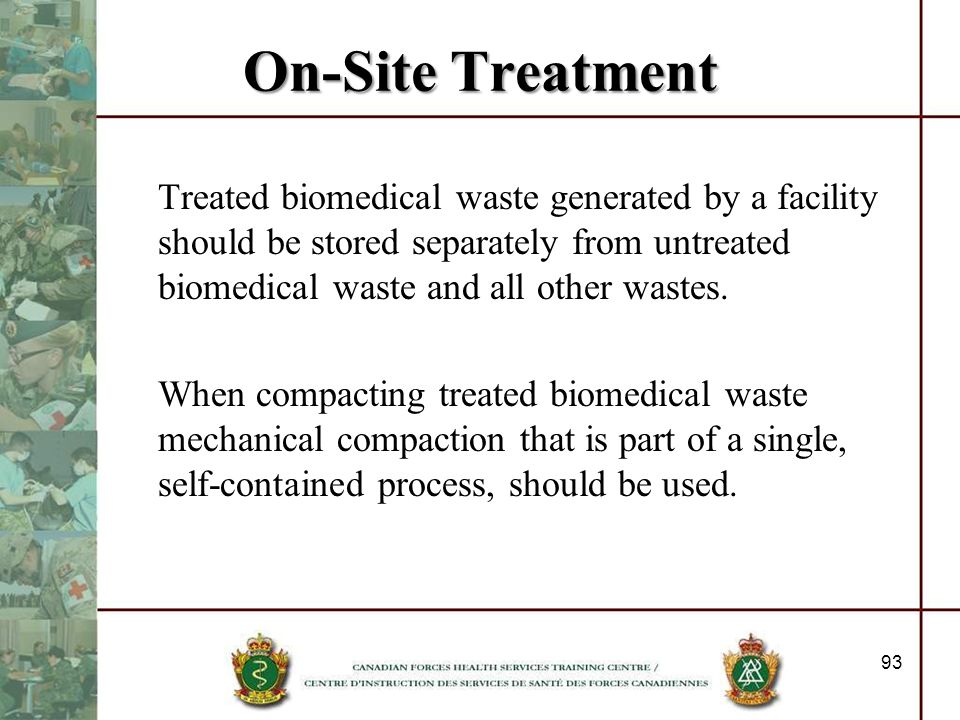 On-Site Treatment Treated biomedical waste generated by a facility should be stored separately from untreated biomedical waste and all other wastes. W