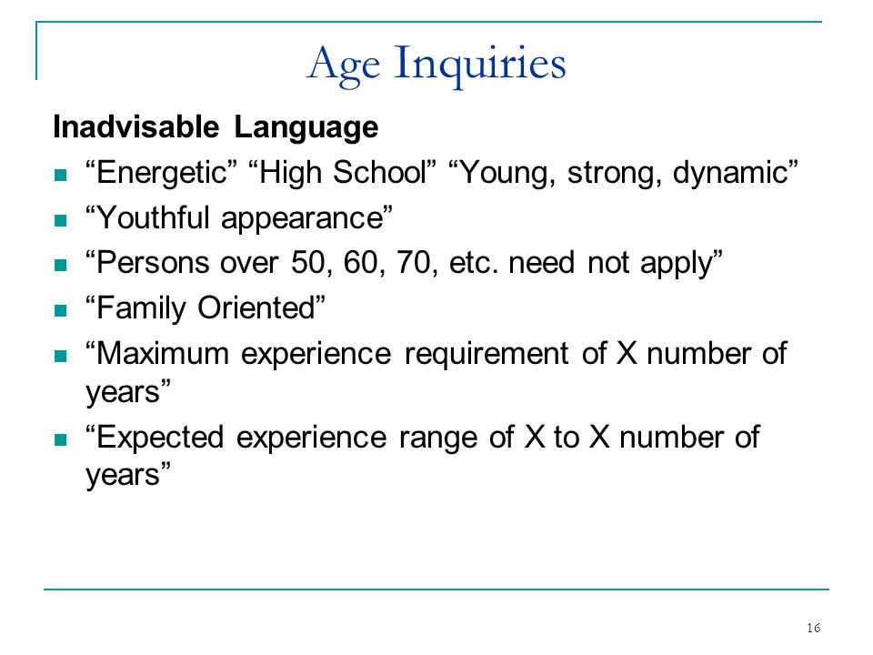 16 Age Inquiries Inadvisable Language Energetic High School Young, strong, dynamic Youthful appearance Persons over 50, 60, 70, etc. need not apply Fa