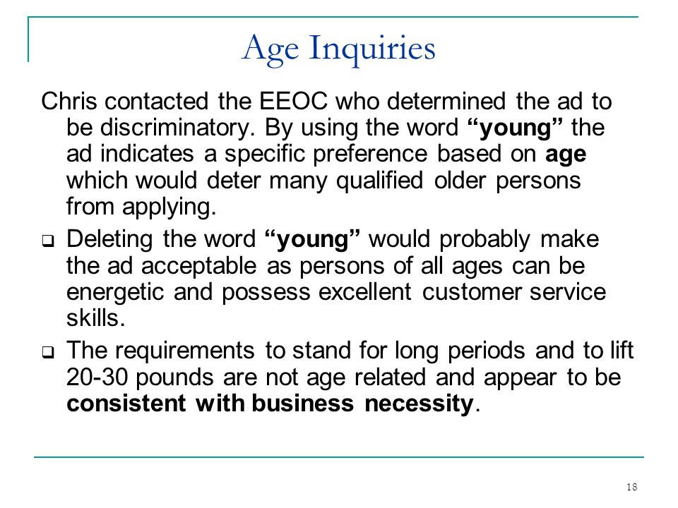 18 Age Inquiries Chris contacted the EEOC who determined the ad to be discriminatory. By using the word young the ad indicates a specific preference b