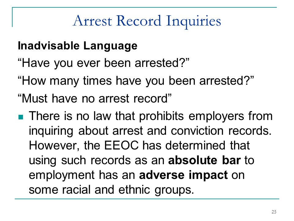 25 Arrest Record Inquiries Inadvisable Language Have you ever been arrested? How many times have you been arrested? Must have no arrest record There i