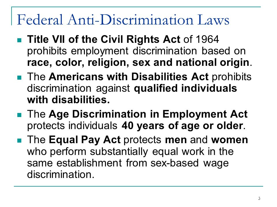 3 Federal Anti-Discrimination Laws Title VII of the Civil Rights Act of 1964 prohibits employment discrimination based on race, color, religion, sex a