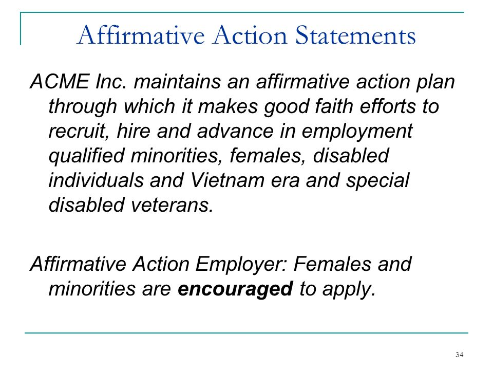 34 Affirmative Action Statements ACME Inc. maintains an affirmative action plan through which it makes good faith efforts to recruit, hire and advance