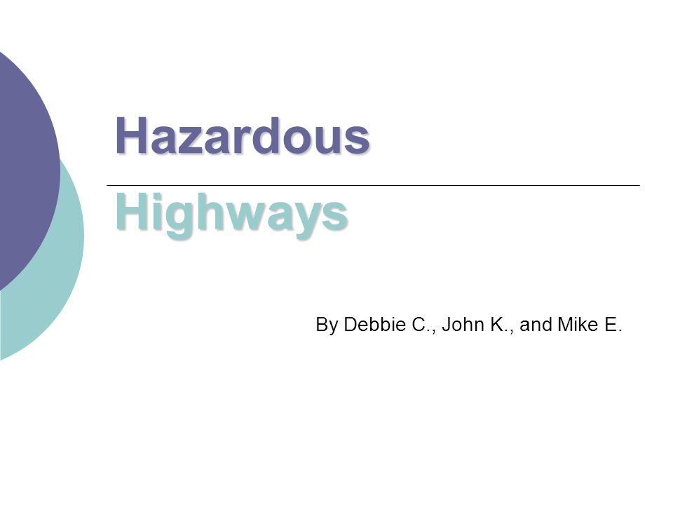 Hazardous Highways By Debbie C., John K., and Mike E.