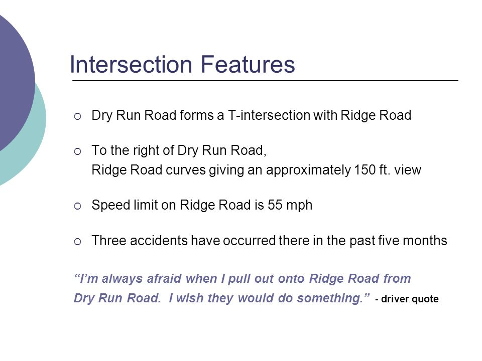 Intersection Features Dry Run Road forms a T-intersection with Ridge Road To the right of Dry Run Road, Ridge Road curves giving an approximately 150 ft.