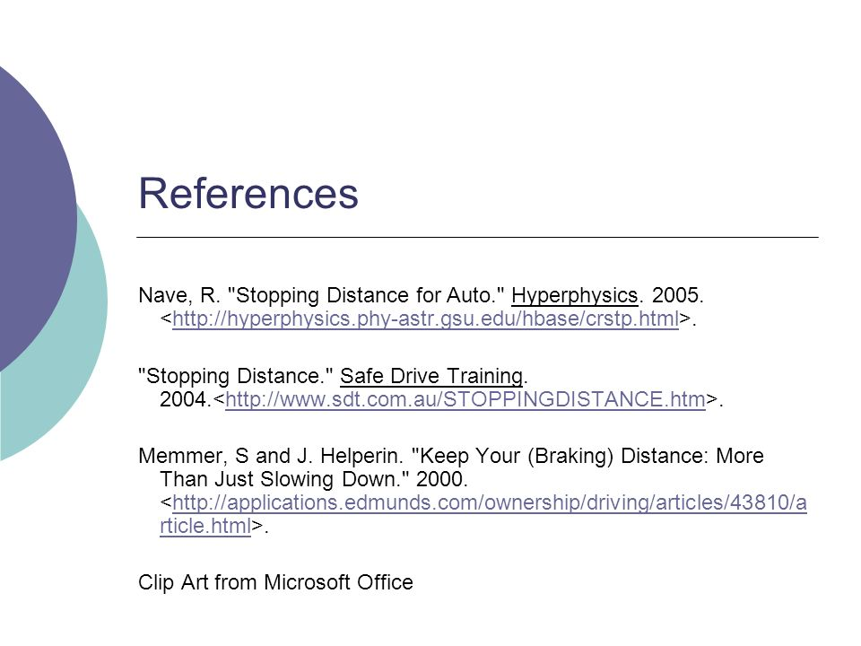 References Nave, R. Stopping Distance for Auto. Hyperphysics.