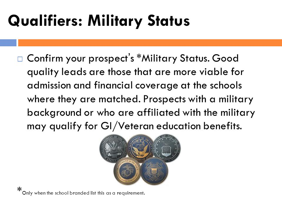 Qualifiers: Military Status Confirm your prospects *Military Status. Good quality leads are those that are more viable for admission and financial cov