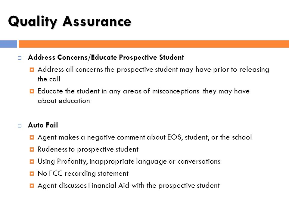 Quality Assurance Address Concerns/Educate Prospective Student Address all concerns the prospective student may have prior to releasing the call Educa