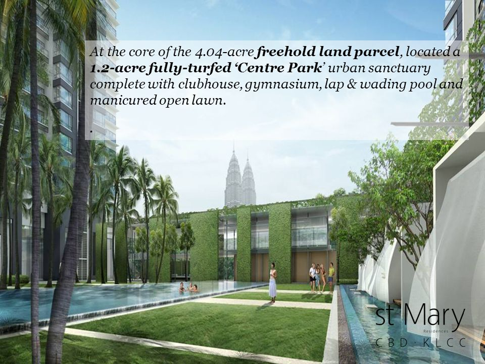 At the core of the 4.04-acre freehold land parcel, located a 1.2-acre fully-turfed Centre Park urban sanctuary complete with clubhouse, gymnasium, lap