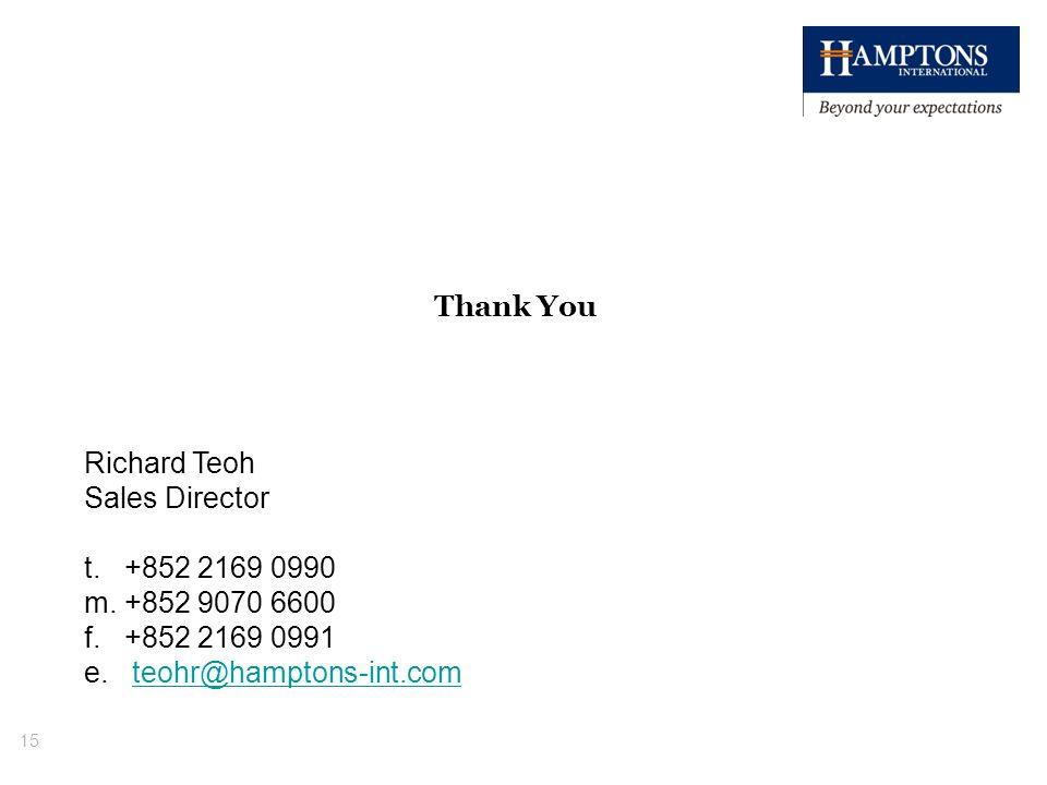 15 Richard Teoh Sales Director t. +852 2169 0990 m. +852 9070 6600 f. +852 2169 0991 e. teohr@hamptons-int.comteohr@hamptons-int.com Thank You