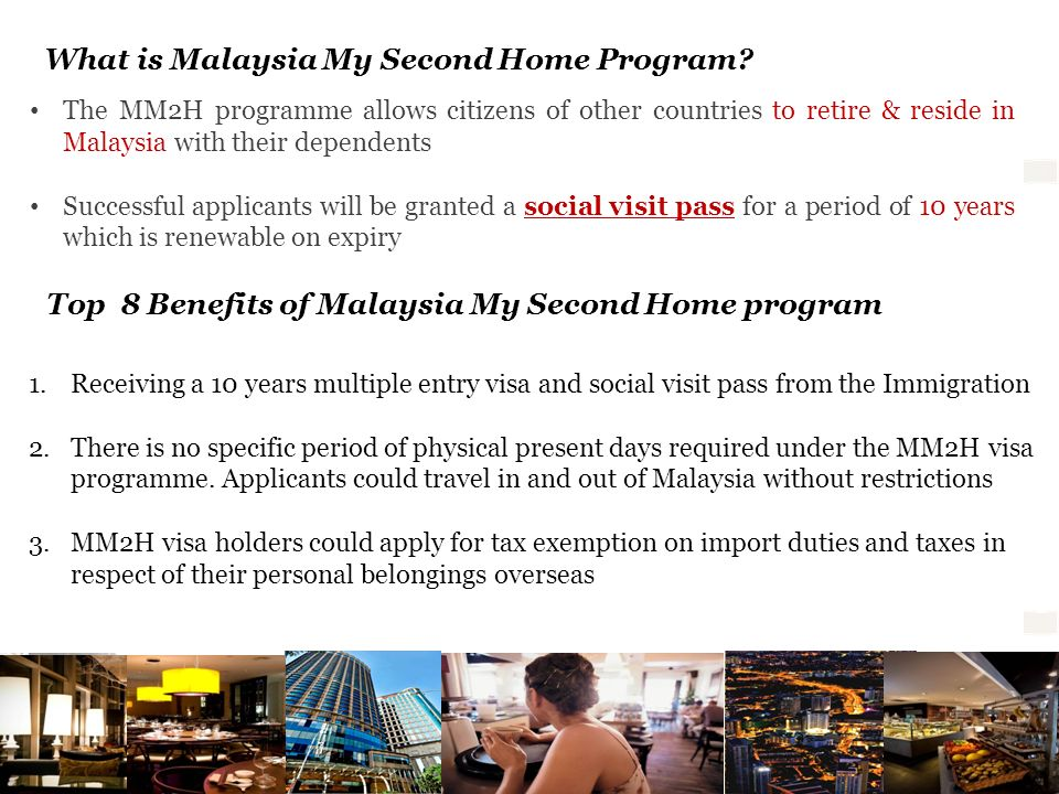 What is Malaysia My Second Home Program? Top 8 Benefits of Malaysia My Second Home program The MM2H programme allows citizens of other countries to re