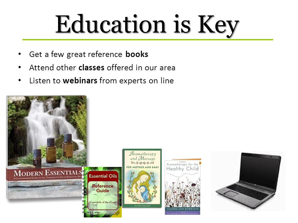 Get a few great reference books Attend other classes offered in our area Listen to webinars from experts on line Education is Key