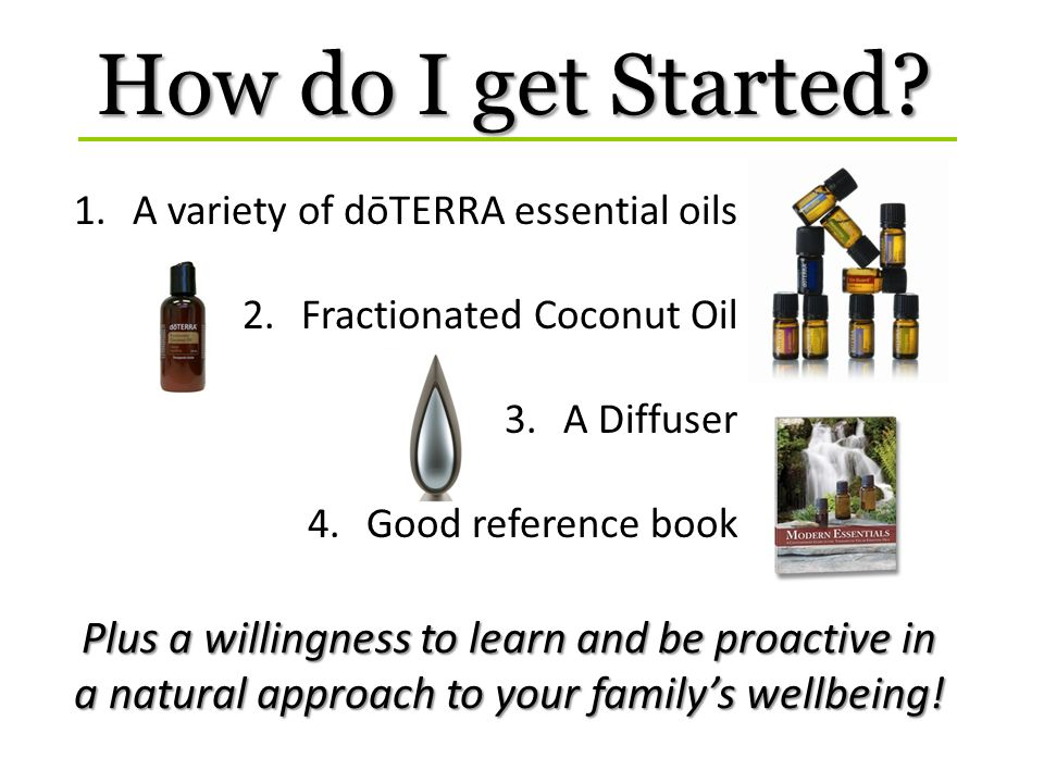 1.A variety of dōTERRA essential oils 2.Fractionated Coconut Oil 3.A Diffuser 4.Good reference book Plus a willingness to learn and be proactive in a