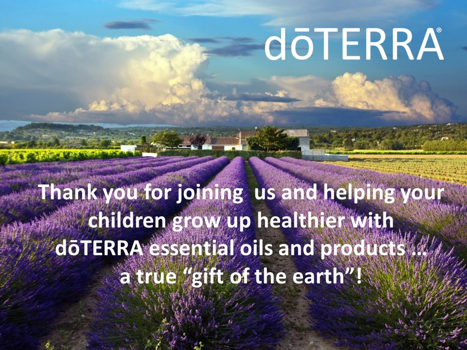 Thank you for joining us and helping your children grow up healthier with dōTERRA essential oils and products … a true gift of the earth!