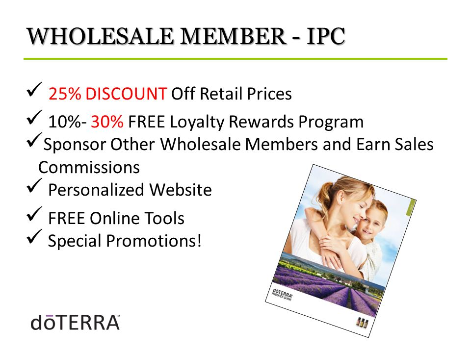 WHOLESALE MEMBER - IPC 25% DISCOUNT Off Retail Prices 10%- 30% FREE Loyalty Rewards Program Sponsor Other Wholesale Members and Earn Sales Commissions