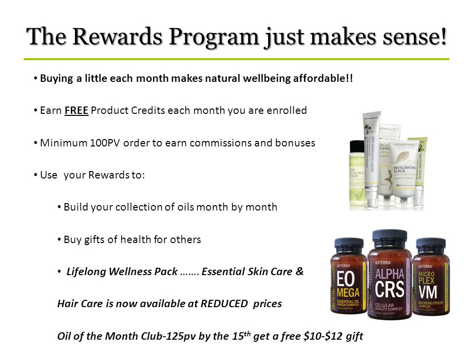 Buying a little each month makes natural wellbeing affordable!! Earn FREE Product Credits each month you are enrolled Minimum 100PV order to earn comm