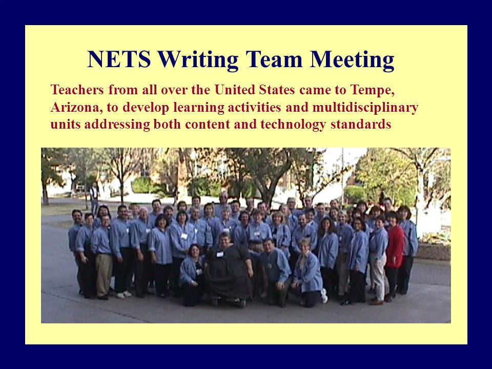 NETS Writing Team Meeting Teachers from all over the United States came to Tempe, Arizona, to develop learning activities and multidisciplinary units addressing both content and technology standards