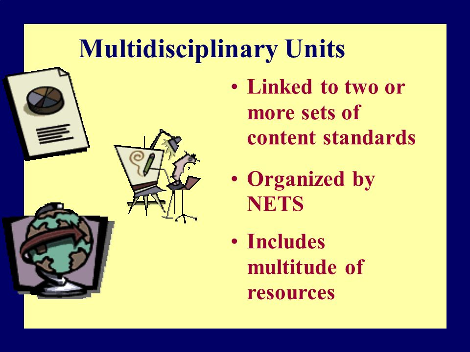Multidisciplinary Units Linked to two or more sets of content standards Organized by NETS Includes multitude of resources