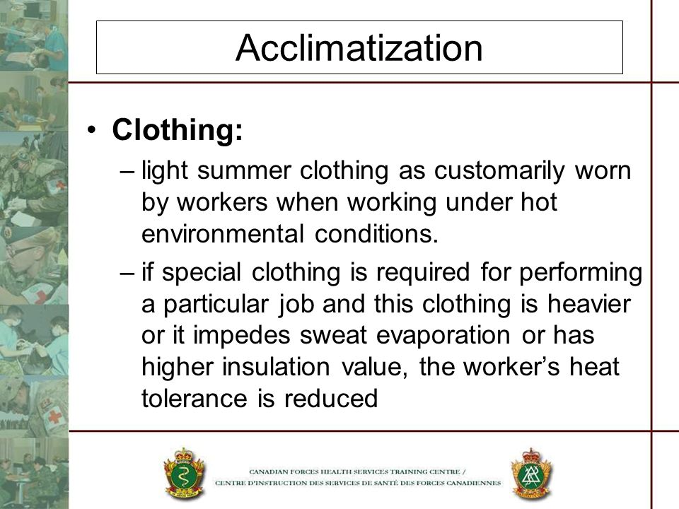 Acclimatization Clothing: –light summer clothing as customarily worn by workers when working under hot environmental conditions.