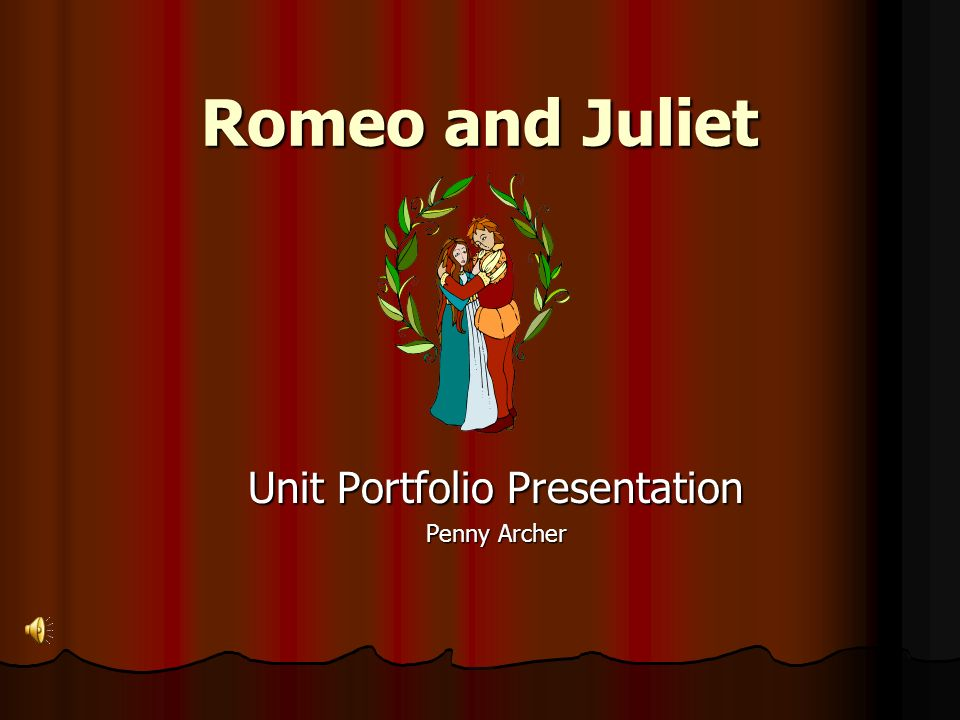 Romeo and Juliet Unit Portfolio Presentation Penny Archer
