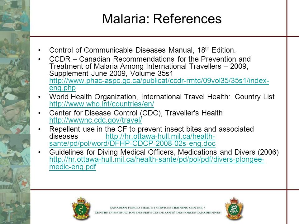 Malaria: References Control of Communicable Diseases Manual, 18 th Edition. CCDR – Canadian Recommendations for the Prevention and Treatment of Malari