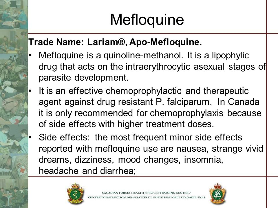 Mefloquine Trade Name: Lariam®, Apo-Mefloquine. Mefloquine is a quinoline-methanol. It is a lipophylic drug that acts on the intraerythrocytic asexual