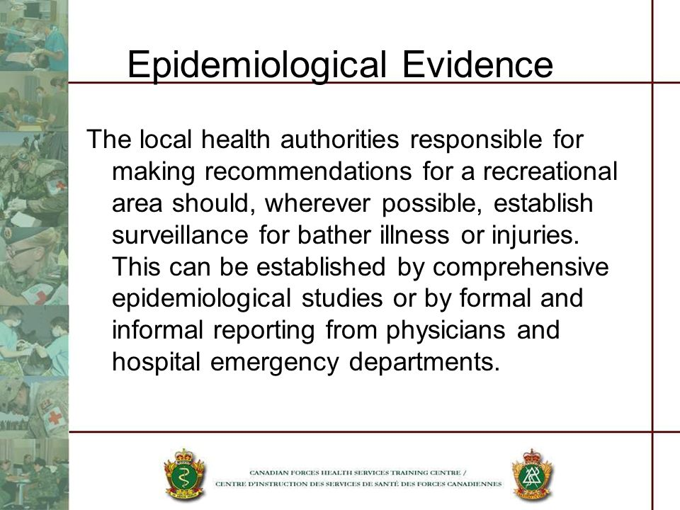 Epidemiological Evidence The local health authorities responsible for making recommendations for a recreational area should, wherever possible, establish surveillance for bather illness or injuries.