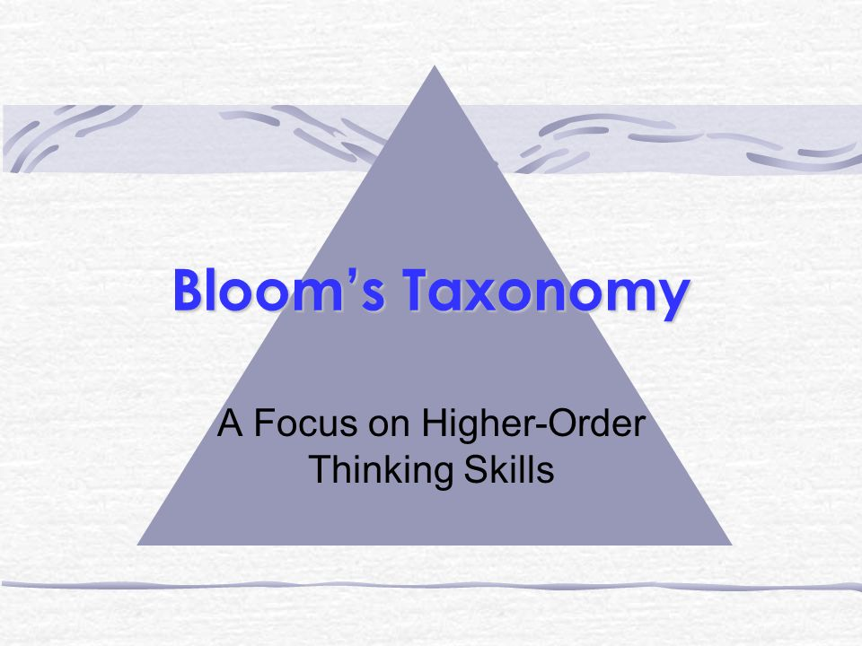 Blooms Taxonomy A Focus on Higher-Order Thinking Skills