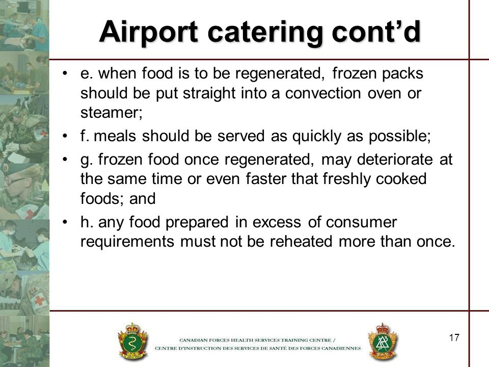 Airport catering contd e. when food is to be regenerated, frozen packs should be put straight into a convection oven or steamer; f. meals should be se