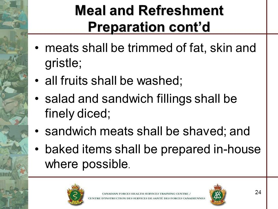 24 meats shall be trimmed of fat, skin and gristle; all fruits shall be washed; salad and sandwich fillings shall be finely diced; sandwich meats shal