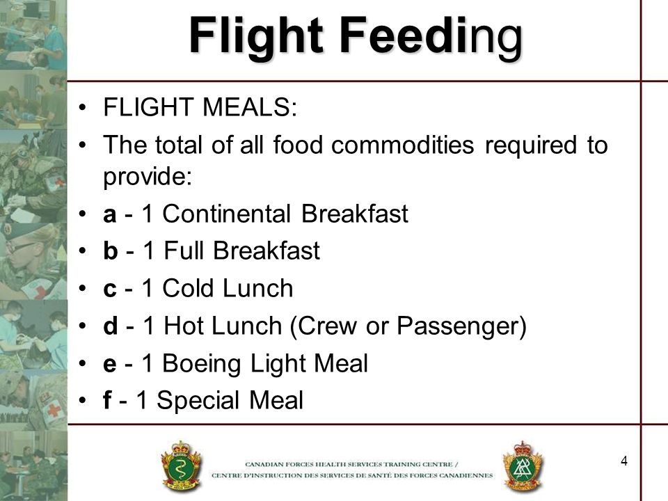 Flight Feeding FLIGHT REFRESHMENT: The total of all food commodities required to provide either: one between meal supplement; one between meal beverage, with or without one or two food items or one special refreshment 5