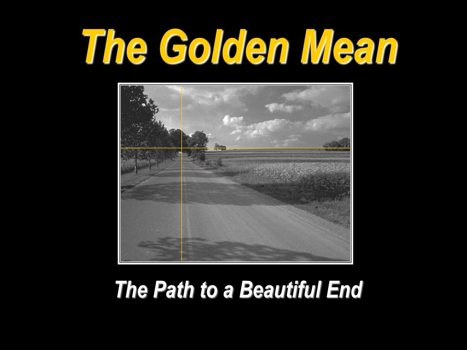 The Golden Mean The Path to a Beautiful End