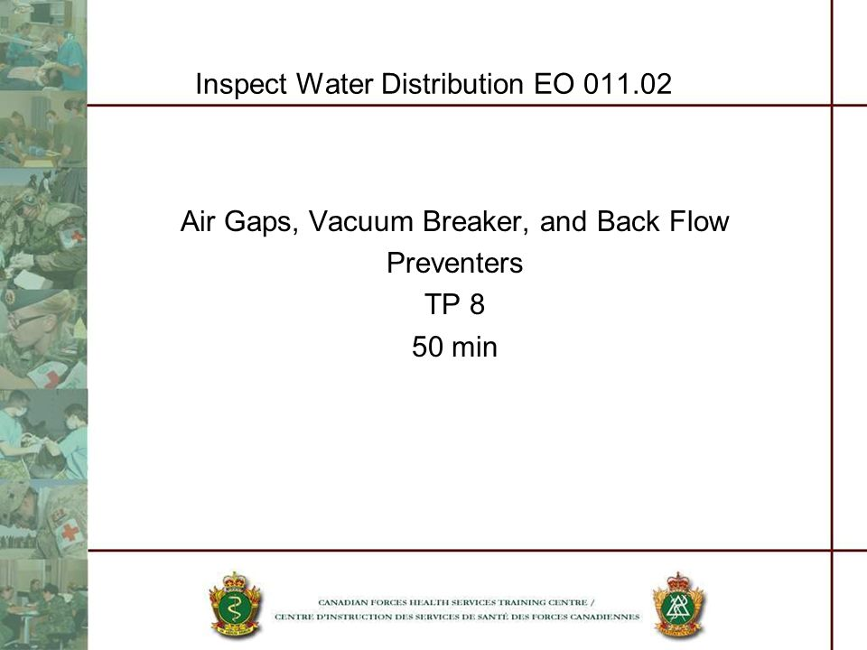 Inspect Water Distribution EO 011.02 Air Gaps, Vacuum Breaker, and Back Flow Preventers TP 8 50 min