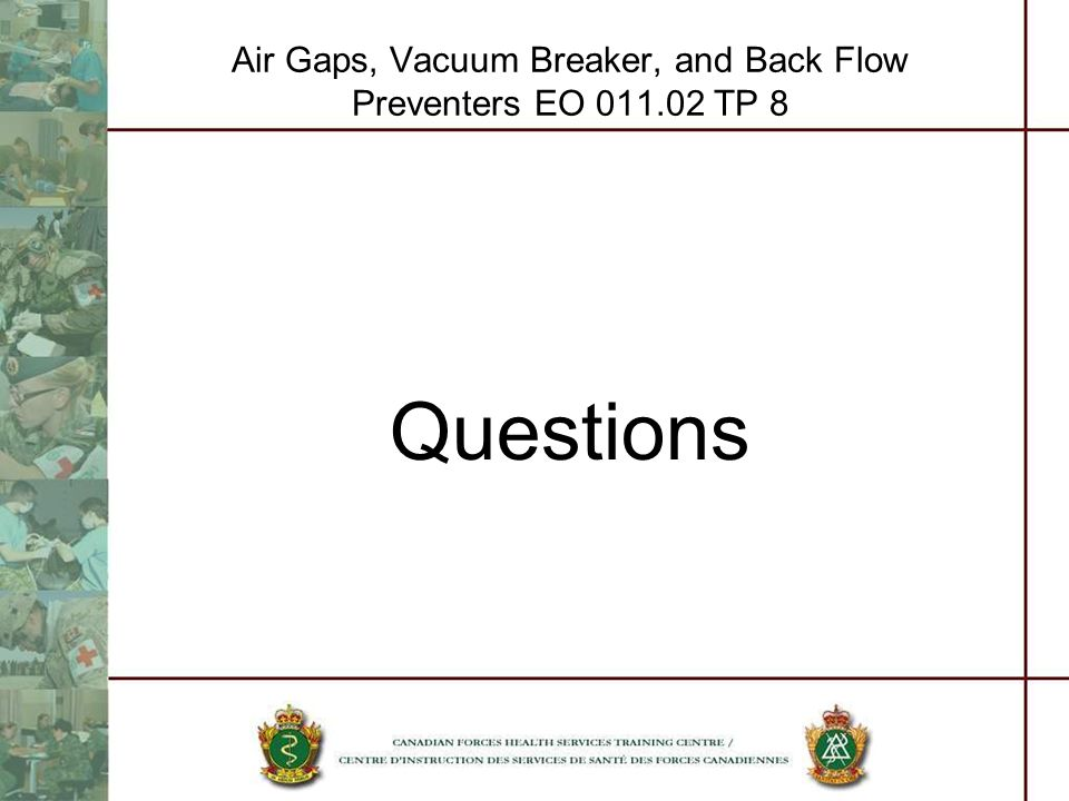Air Gaps, Vacuum Breaker, and Back Flow Preventers EO 011.02 TP 8 Questions