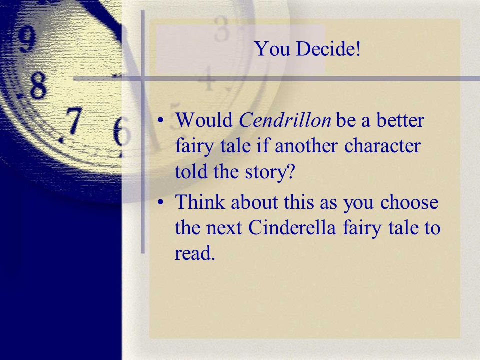 You Decide. Would Cendrillon be a better fairy tale if another character told the story.