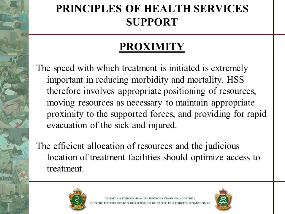 PRINCIPLES OF HEALTH SERVICES SUPPORT PROXIMITY The speed with which treatment is initiated is extremely important in reducing morbidity and mortality