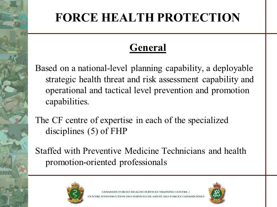 FORCE HEALTH PROTECTION General Based on a national-level planning capability, a deployable strategic health threat and risk assessment capability and