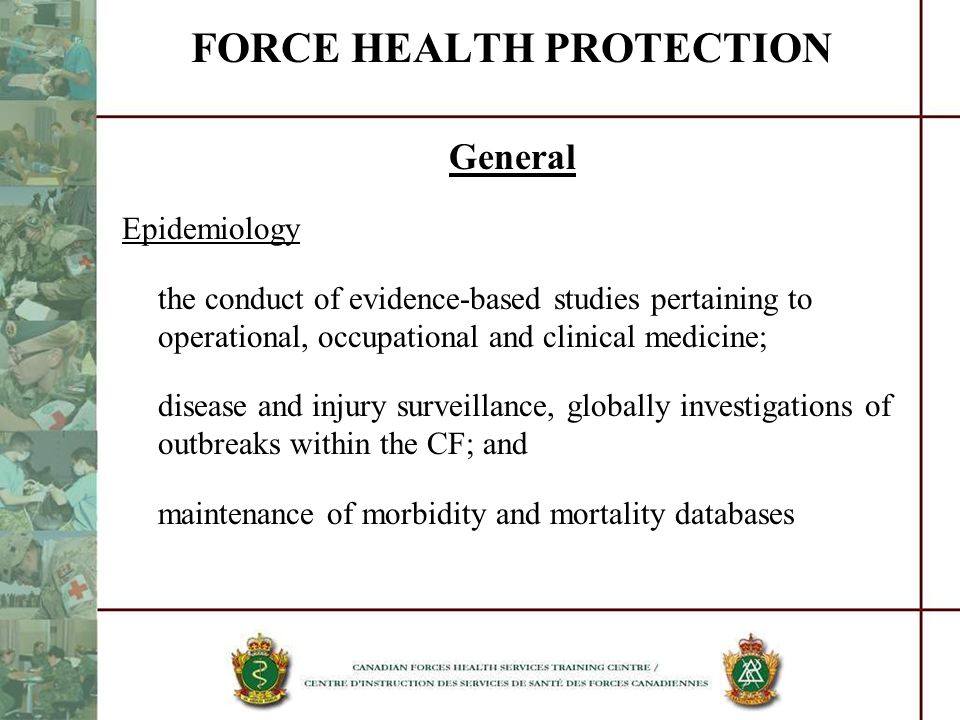 FORCE HEALTH PROTECTION General Epidemiology the conduct of evidence-based studies pertaining to operational, occupational and clinical medicine; dise